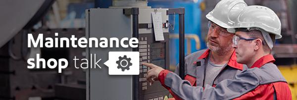 Maintenance shop talk